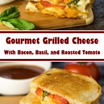 Gourmet Grilled Cheese with Bacon, Basil and Roasted Tomato