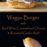 Wagyu Beef Burger with Red Wine Caramelized Onions and Roasted Garlic Aioli
