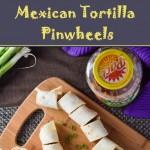 Mexican Tortilla Pinwheels