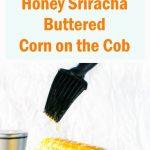 Honey Sriracha Buttered Corn on the Cob Recipe